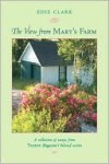 The View From Mary's Farm: A Collection of Essays from Yankee Magazine's Beloved Writer - Edie Clark