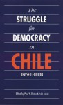 The Struggle for Democracy in Chile, 1982-1990 - Paul W. Drake, Ivan Jaksic
