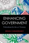 Enhancing Government: Federalism for the 21st Century - Erwin Chemerinsky