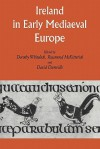 Ireland in Early Medieval Europe: Studies in Memory of Kathleen Hughes - Dorothy Whitelock, Rosamond McKitterick, David N. Dumville