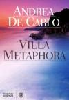 Villa Metaphora - Andrea De Carlo