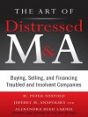 The Art of Distressed M&A : Buying, Selling, and Financing Troubled and Insolvent Companies (Art of M&A) - H. Peter Nesvold