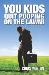You Kids Quit Pooping on the Lawn! - Chris Morton