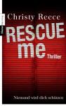 Rescue me - Niemand wird dich schützen: Thriller (German Edition) - Christy Reece, Sabine Schilasky