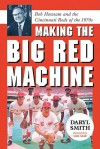 Making the Big Red Machine: Bob Howsam and the Cincinnati Reds of the 1970s - Daryl Smith, Lee May
