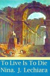 To Live is to Die - Nina J. Lechiara