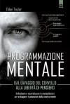 Programmazione mentale (Attualità) (Italian Edition) - Eldon Taylor