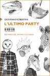 L'ultimo party: Bestiario del lavoro culturale - Giovanni Robertini, Ana Kraš