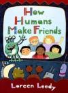 How Humans Make Friends - Loreen Leedy