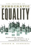 The Future of Democratic Equality: Rebuilding Social Solidarity in a Fragmented America - Elizabeth Zimmer, Joseph M. Schwartz