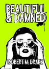 Beautiful And Damned - Robert M. Drake