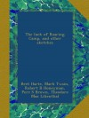 The luck of Roaring Camp, and other sketches - Bret Harte, Mark Twain, Robert B Honeyman, Perc S Brown, Theodore Max Lilienthal