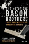 The Notorious Bacon Brothers: Their Deadly Rise Inside Vancouver's Gang Warfare - Jerry Langton
