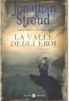 La valle degli eroi - Jonathan Stroud, Luca Tarenzi