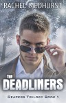 The Deadliners: Reapers Trilogy Book 1 - Rachel Medhurst