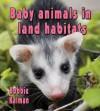 Baby Animals in Land Habitats - Bobbie Kalman