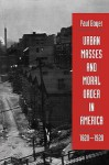 Urban Masses and Moral Order in America, 1820-1920 - Paul S. Boyer