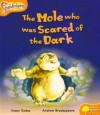 The Mole Who Was Scared of the Dark - Susan Gates, Andrew Breakespeare