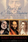 Peter, Paul & Mary Magdalene: The Followers of Jesus in History & Legend - Bart D. Ehrman
