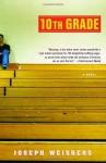 10th Grade: A Novel - Joseph Weisberg