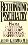 Rethinking Psychiatry: From Cultural Category To Personal Experience - Arthur Kleinman