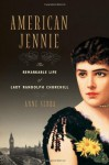 American Jennie: The Remarkable Life of Lady Randolph Churchill - Anne Sebba