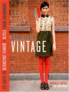 Born-Again Vintage: 25 Ways to Deconstruct, Reinvent, and Recycle Your Wardrobe - Bridgett Artise, Jen Karetnick