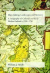 Map-making, Landscapes and Memory: A Geography of Colonial and Early Modern Ireland, c.1530-1750 - William J. Smyth