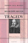 Shakespearean Tragedy: Lectures On Hamlet, Othello, King Lear, Macbeth - Andrew Bradley
