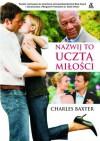 Nazwij to ucztą miłości - Charles Baxter, Radosław Januszewski