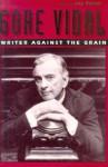 Gore Vidal: Writer Against the Grain - Jay Parini