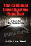 The Criminal Investigative Function: A Guide for New Investigators - Joseph L. Giacalone