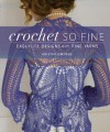 Crochet So Fine: Exquisite Designs with Fine Yarns - Kristin Omdahl