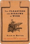 The Pleasures and Sorrows of Work: t/c - Alain de Botton