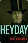 Heyday Heyday Heyday - Kurt Andersen