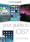 Your Guide To iOS7 - Tim Brookes, Justin Pot, Angela Alcorn