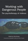 Working with Dangerous People: The Psychotherapy of Violence - David Jones
