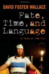 Fate, Time, and Language: An Essay on Free Will - David Foster Wallace, Steven M. Cahn, Maureen Eckert, Jay L. Garfield, James Ryerson