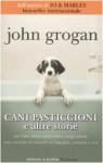 Cani pasticcioni e altre storie - John Grogan