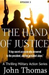 The Hand Of Justice: Episode 3 (The Thrilling Military Action Series) - John Thomas