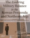 Evolving Military Balance in the Korean Peninsula and Northeast Asia, The: Missile, Dprk and Rok Nuclear Forces, and External Nuclear Forces - Anthony H. Cordesman, Ashley Hess
