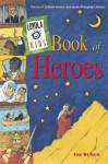 Loyola Kids Book of Heroes: Stories of Catholic Heroes and Saints throughout History - Amy Welborn, Vitali Konstantinov