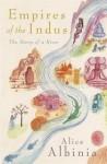 Empires Of The Indus - Alice Albinia