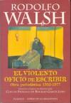 El violento oficio de escribir: Obra Periodistica 1953-1977 - Rodolfo Walsh