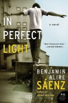 In Perfect Light: A Novel - Benjamin Alire Sáenz