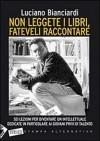 Non leggete i libri, fateveli raccontare: sei lezioni per diventare un intellettuale dedicate in particolare ai giovani privi di talento - Luciano Bianciardi