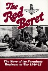 The Red Beret: The Story of the Parachute Regiment at War 1940-45 - Hilary St. George Saunders