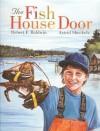 The Fish House Door - Robert Baldwin, Astrid Sheckels