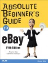 Absolute Beginner's Guide to eBay (5th Edition) - Michael Miller
