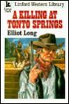 A Killing at Tonto Springs - Elliot Long